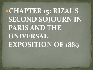 CHAPTER 15: RIZAL�S SECOND SOJOURN IN PARIS AND THE UNIVERSAL EXPOSITION OF 1889
