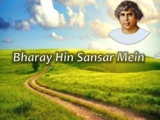 Bharay Hin Sansar  Mein