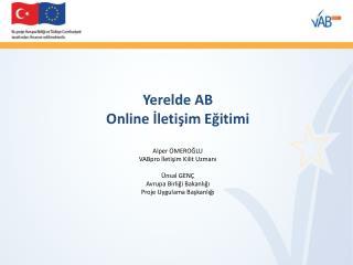 Yerelde AB  Online  İletişim  Eğitimi Alper ÖMEROĞLU VABpro İletişim Kilit Uzmanı Ünsal GENÇ