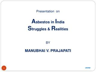 Presentation   on A sbestos in  I ndia  S truggles  &  R ealities BY MANUBHAI V. PRAJAPATI