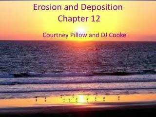 Erosion and Deposition  Chapter 12