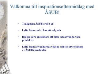 Välkomna till inspirationseftermiddag  med  ÅSUB!