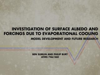 INVESTIGATION OF SURFACE ALBEDO AND FORCINGS DUE TO EVAPORATIONAL COOLING