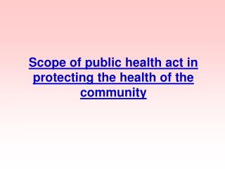 Scope of public health act in protecting the health of the community