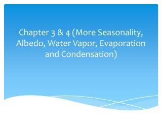Chapter 3 & 4 (More Seasonality, Albedo, Water Vapor, Evaporation and Condensation)