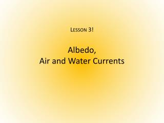 Lesson 3!  Albedo , Air and Water Currents