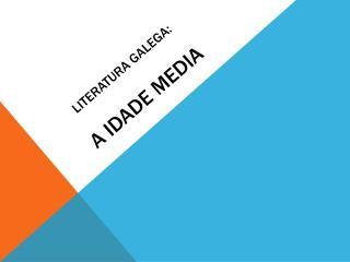 Literatura galega: a idade media
