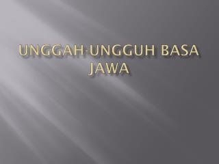 UNGGAH-UNGGUH BASA JAWA