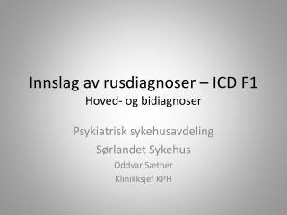 Innslag  av rusdiagnoser – ICD F1  Hoved- og  bidiagnoser