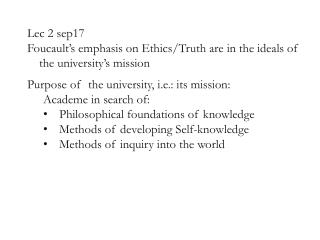 Lec 2 sep17 Foucault's emphasis on Ethics/Truth are in the ideals of the university's mission