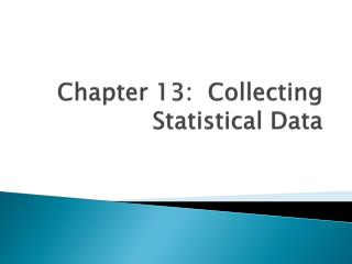 Chapter 13:  Collecting Statistical Data