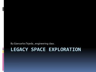 Legacy Space Exploration