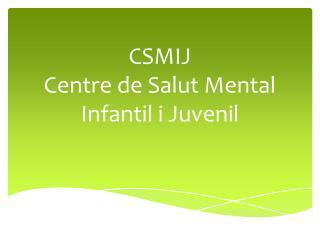 CSMIJ Centre de  Salut  Mental Infantil i Juvenil