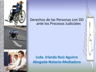Derechos de las Personas con DD ante los Procesos Judiciales Lcda. Irlanda Ruiz Aguirre