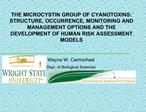 THE MICROCYSTIN GROUP OF CYANOTOXINS: STRUCTURE, OCCURRENCE, MONITORING AND MANAGEMENT OPTIONS AND THE DEVELOPMENT OF HU