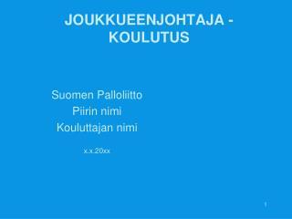 JOUKKUEENJOHTAJA - KOULUTUS