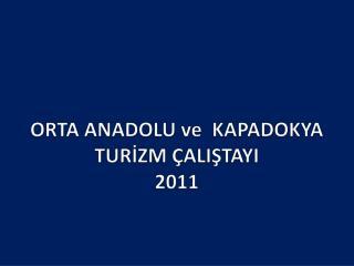 ORTA  ANADOLU ve  KAPADOKYA  TURİZM  ÇALIŞTAYI 2011