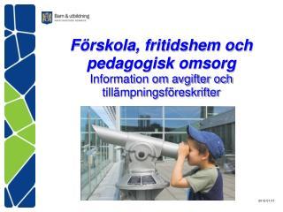 Förskola, fritidshem och pedagogisk omsorg  Information om avgifter och tillämpningsföreskrifter