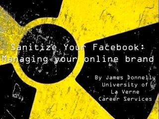 Sanitize Your Facebook: Managing  your  o nline  b rand