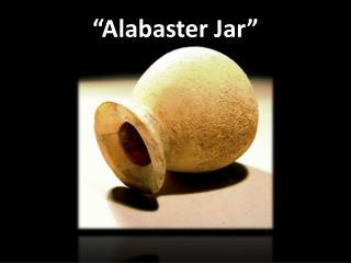 """""""Alabaster Jar"""""""