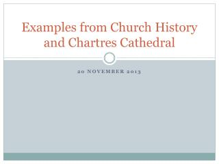 Examples from Church History and Chartres Cathedral