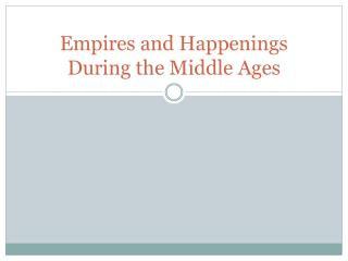 Empires and Happenings During the Middle Ages