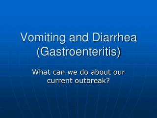 Vomiting and Diarrhea (Gastroenteritis)