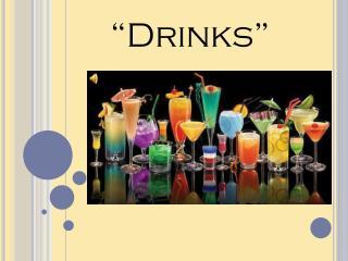 """Drinks"""