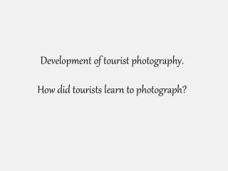 Development of tourist photography . How did tourists learn to photograph?