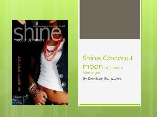 Shine Coconut moon  by  Neesha Meminger