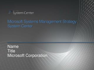 Microsoft Systems Management Strategy: System Center