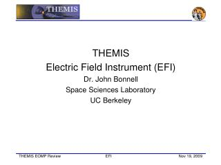 THEMIS Electric Field Instrument (EFI)  Dr. John Bonnell Space Sciences Laboratory UC Berkeley