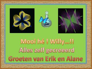 Mooi h� ! Willy�!!
