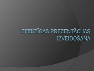 Efektīgas prezentācijas izveidošana
