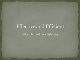 Effective and Efficient