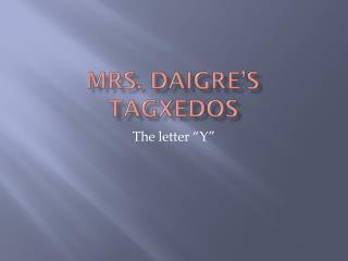 Mrs.  Daigre's Tagxedos