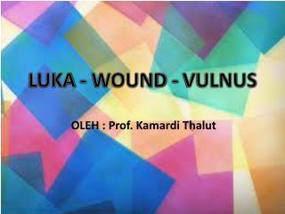 LUKA  -  WOUND - VULNUS