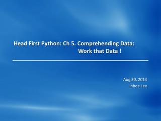 Head First Python:  Ch  5. Comprehending Data: 					 Work that Data !