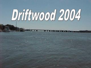 Driftwood 2004