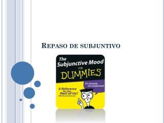 Repaso  de  subjuntivo