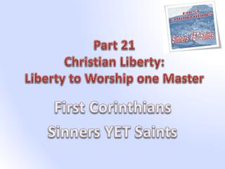 Part  21 Christian Liberty:   Liberty  to  Worship one Master