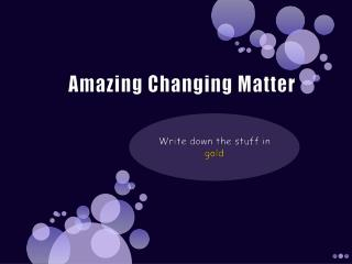 Amazing Changing Matter