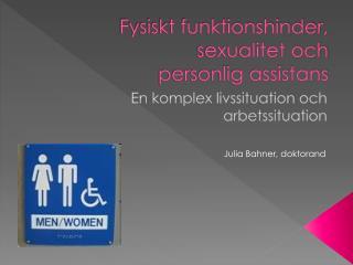 Fysiskt funktionshinder, sexualitet och  personlig assistans