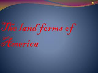 T he land forms of  A merica