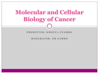 Molecular and Cellular Biology of Cancer