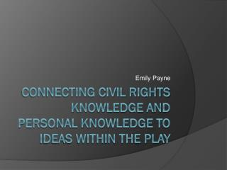Connecting civil rights knowledge and personal knowledge to ideas within the play