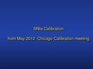SNIa  Calibration from May 2012  Chicago  Calibration meeting