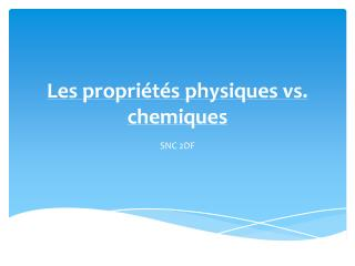 Les propri étés physiques vs. chemiques