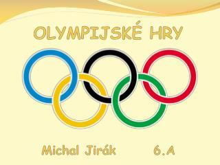OLYMPIJSKÉ  HRY Michal Jirák       6.A