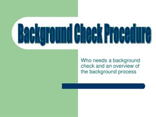 Who needs a background check and an overview of the background process